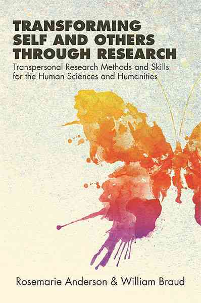 Transforming Self and Others Through Research By Anderson, Rosemarie/ Braud, William