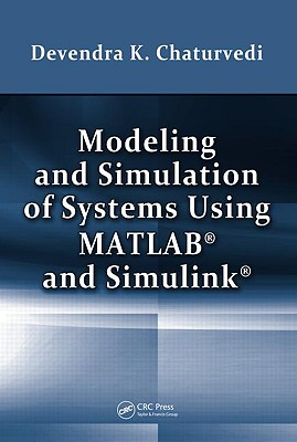 Modeling and Simulation of Systems Using MATLAB and Simulink By Chaturvedi, Devendra K.